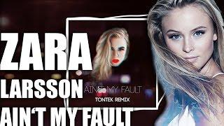 Gambar cover Zara Larsson - Ain't My Fault ▲[ TONTEK REMIX ]▼[FREE DOWNLOAD !]