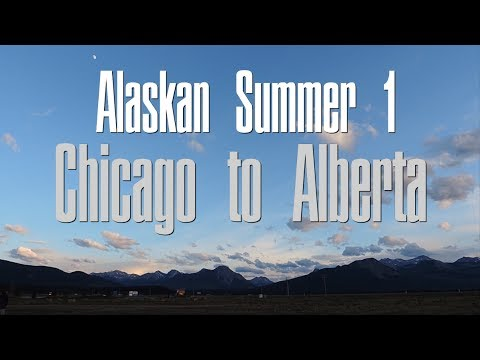 Chicago To Alberta, Canada - Alaskan Summer 1