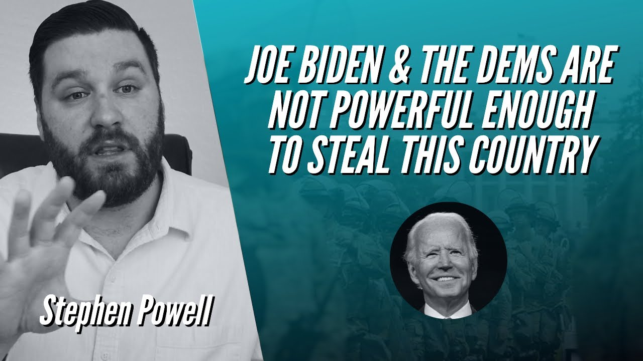 JOE BIDEN & THE DEMS ARE NOT POWERFUL ENOUGH TO STEAL THIS COUNTRY