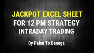 Jackpot Excel Sheet for 12 PM Strategy -  Intraday Trading  - By Paisa To Banega