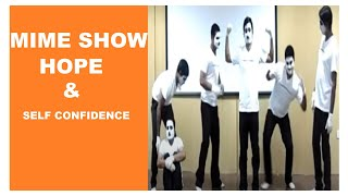 MIME SHOW showing hope and self confidence