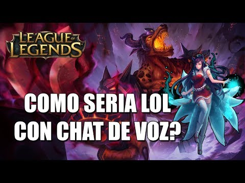 Como seria LoL con chat de voz l League of Legends
