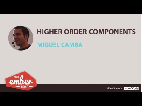 EmberConf 2017: Higher Order Components by Miguel Camba