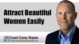Attract Beautiful Women Easily