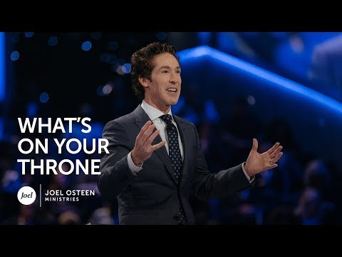 Joel Osteen - What's On Your Throne