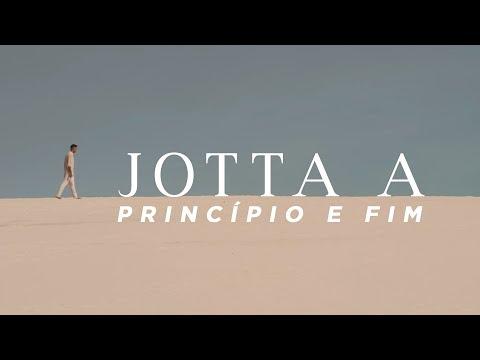 Jotta A - Princípio e Fim | Vídeo Oficial