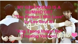 """Ang Taong Iibigin Ko"" The Person I Will Love by Lee Seul Bi Tagalog [My Girlfriend is a Gumiho OST]"
