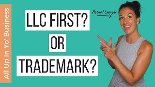 Form an LLC or Trademark Registration: Which Comes First? | A Trademark Attorney Explains!