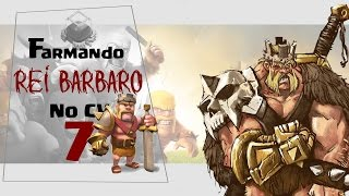 FARMANDO REI BARBARO NO CV7!! - Clash of Clans