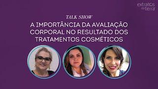 Talk Show - A importância da avaliação corporal no resultado dos tratamentos cosméticos