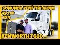 Sonunda Yeni Tır'ı Aldim   2015 Kenworth T680