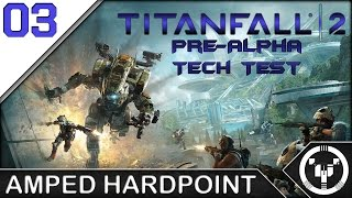AMPED HARDPOINT | Titanfall 2: Pre-Alpha Tech Test | 03