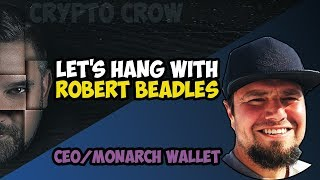Lets Hang With Robert Beadles - CEO of Monarch Wallet - Crypto News And Fun