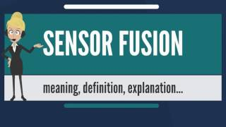 What is SENSOR FUSION? What does SENSOR FUSION mean? SENSOR FUSION meaning & explanation
