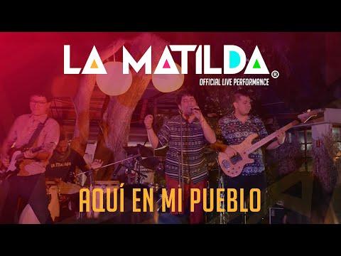 Aquí En Mi Pueblo - La Matilda (Official Live Performance)