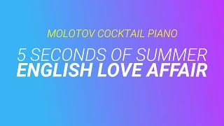 English Love Affair - 5 Seconds of Summer (tribute cover by Molotov Cocktail Piano)