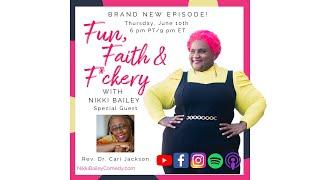 Fun, Faith & F*ckery, S1E6 with Rev. Dr. Cari Jackson