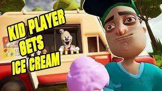 KID PLAYER GETS ICE CREAM! - Hello Neighbor Mod