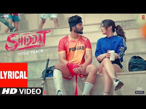 Shiddat Title Song (Lyrical) Sunny Kaushal, Radhika Madan, Mohit Raina, Diana Penty | Manan Bhardwaj