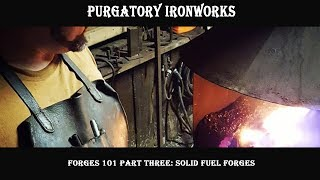 Forges 101 Part Three: Solid Fuel Forges
