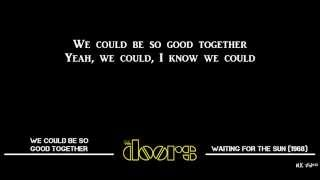 Lyrics for We Could Be So Good Together - The Doors