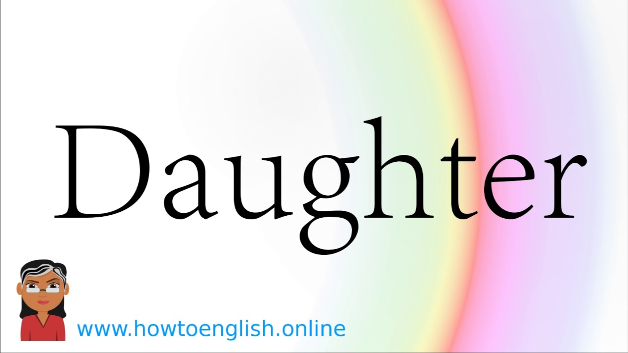 How to Pronounce Daughter  How to Say Daughter