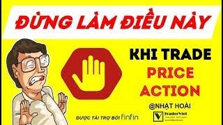 ĐỪNG Làm Các Điều Này Khi Trade Price Action!!!