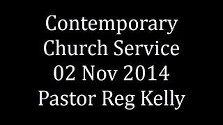 Contemporary Church Service 02 Nov 2014 Pastor Reg Kelly