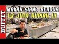 Makan Siang Orang Kaya Jakarta - Berdua 13 Juta