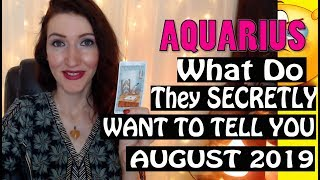 Aquarius,  WHAT DO THEY SECRETLY WANT TO TELL YOU August 2019 SPY ON THEM LOVE READINGS