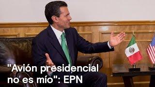 EPN afirma que el avión presidencial no es suyo, ni de AMLO - Despierta con Loret