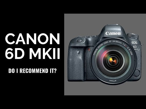Canon 6D Mark II - Do I RECOMMEND It?