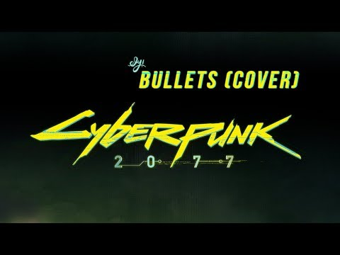 Cyberpunk 2077 Song  Bullets  Archive   Ely!