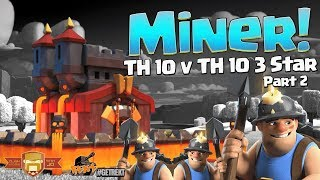 TH 10 v TH 10 Miner 3 Star Attack Strategy Part 2 | Level 3 Miners OP at TH 10 | Clash of Clans