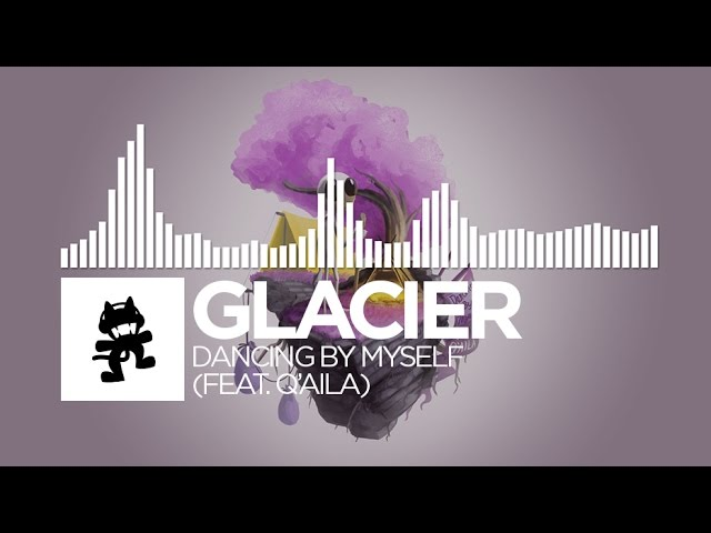 Glacier - Dancing By Myself (feat. Q'AILA) [Monstercat Release]