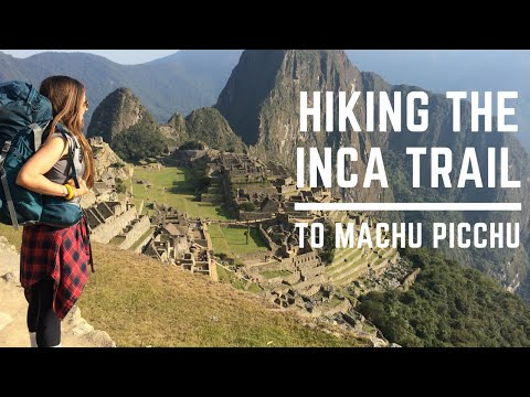 Inca Trail to Machu Picchu: My 4 Day Hiking Adventure
