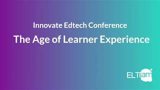 Innovate Edtech Conference - The Age of Learner Experience