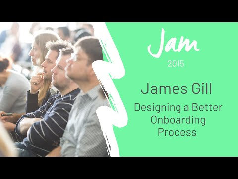 Designing a Better Onboarding Process – James Gill