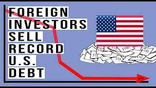 Foreign Investors Sold A RECORD Amount of U.S. Debt!