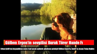 Gülben Ergen'in sevgilisi Burak Törer Hande Fırat'ın eski sevgilisi dahası fena!