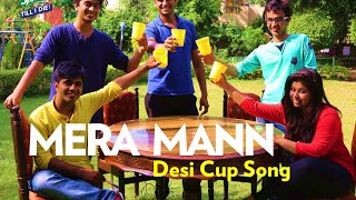 "Mera Mann - A ""PITCH PERFECT"" Desi Cup Song Spin 