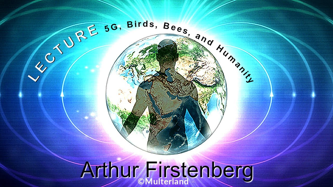 Arthur Firstenberg - 5G, Birds, Bees, and Humanity