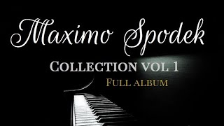THE MAXIMO SPODEK COLLECTION VOL 1 FULL ALBUM RELAXING BACKGROUND INSTRUMENTAL PIANO MUSIC
