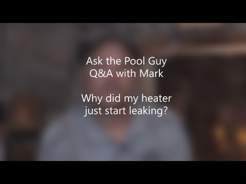Ask The Pool Guy Mark Q A Why Did My Heat Exchanger Just Start Leaking