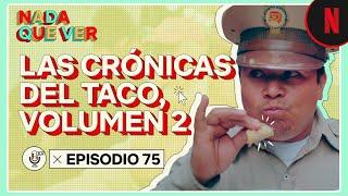 Podcast | Las crónicas del taco, volumen 2 | Nada que ver
