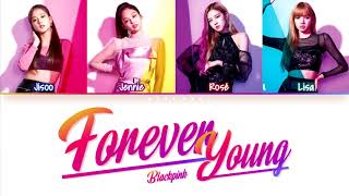 BLACKPINK - 'FOREVER YOUNG' in 3 languages Lyrics (Eng/Rom/Han/Kan)