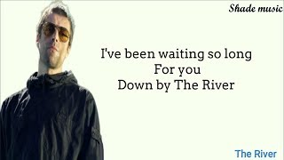 Liam Gallagher - The River (Why Me Why Not) Lyrics