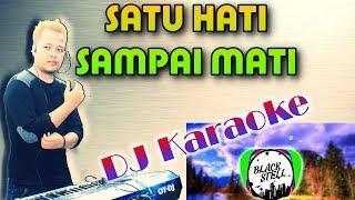 Satu Hati Sai Mati DJ Karaoke full Lirik MP3