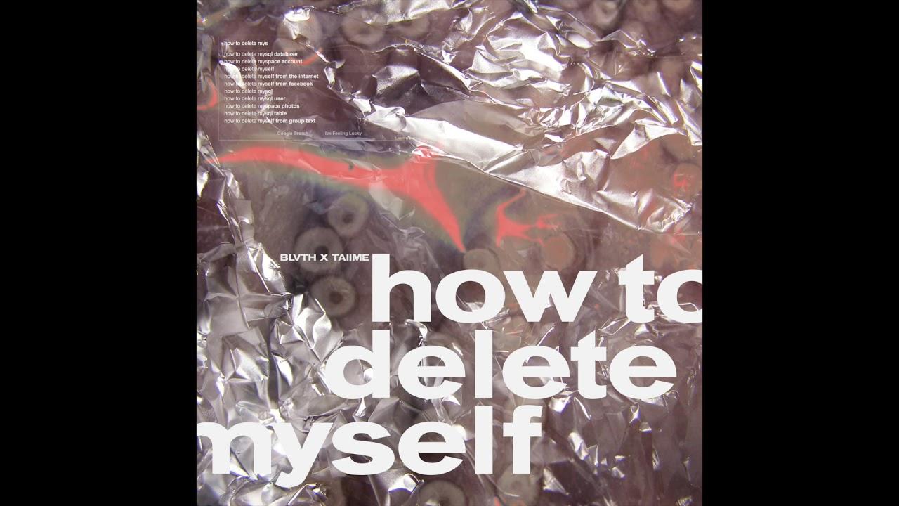 BLVTH x TAIIME - HOW TO DELETE MYSELF [FULL EP STREAM]