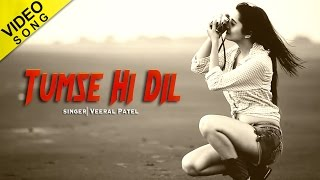 Tumse Hi Dil | Veeral Patel | Official Video Song